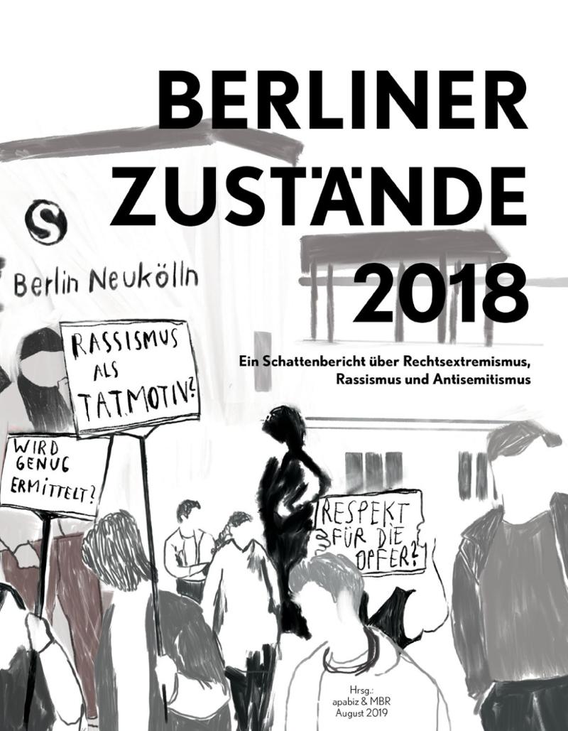 Berliner Zustände 2018. Ein Schattenbericht über Rechtsextremismus und Rassismus (2019)