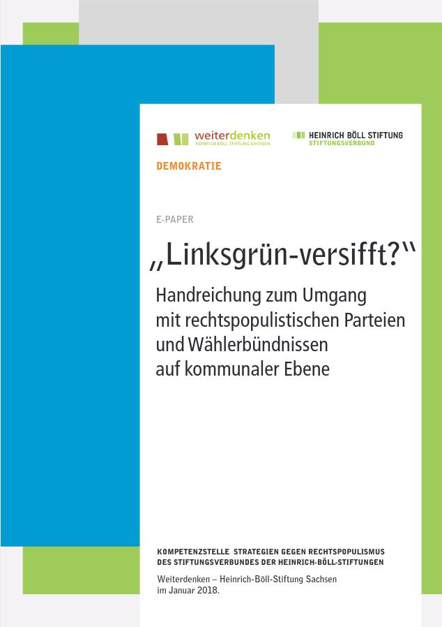 """""""Linksgrün-versifft?"""" – Handreichung zum Umgang mit rechtspopulistischen Parteien und Wählerbündnissen auf kommunaler Ebene (2018)"""