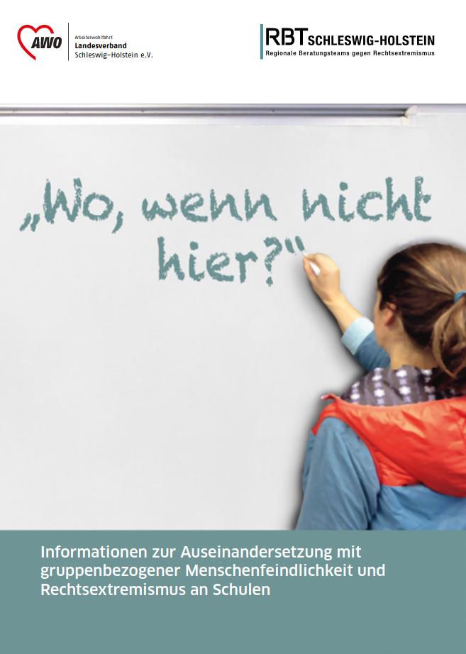 """""""Wo, wenn nicht hier?"""" - Informationen zur Auseinandersetzung mit gruppenbezogener Menschenfeindlichkeit und Rechtsextremismus an Schulen (2017)"""